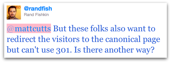 But these folks also want to redirect the visitors to the canonical page but can't use 301. Is there another way?